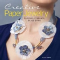 Creative Paper Jewelry: Earrings, Pendants, Beads & Pins (Paperback)
