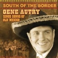 Gene Autry - South of The Border: Songs of Old Mexico