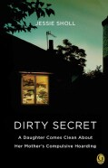 Dirty Secret: A Daughter Comes Clean About Her Mother's Compulsive Hoarding (Paperback)