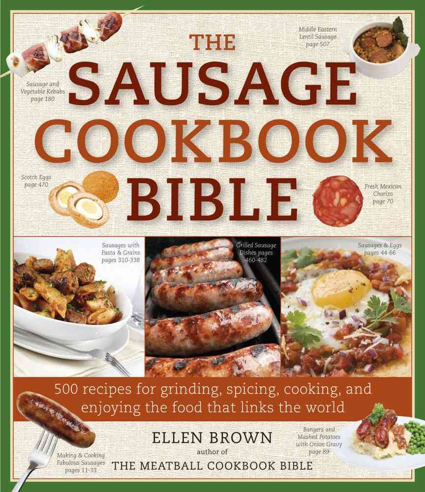 The Sausage Cookbook Bible: 500 Recipes for Grinding, Spicing, Cooking, and Enjoying the Food That Links the World (Paperback)