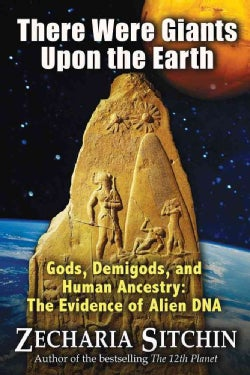 There Were Giants Upon the Earth: Gods, Demigods, and Human Ancestry: The Evidence of Alien DNA (Hardcover)