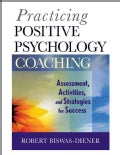 Practicing Positive Psychology Coaching: Assessment, Activities, and Strategies for Success (Paperback)