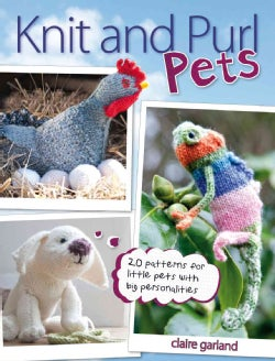 Knit & Purl Pets: 20 Patterns for Little Pets With Big Personalities (Paperback)