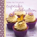 Bake Me I'm Yours...Cupcake Celebration (Hardcover)