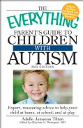 The Everything Parent's Guide to Children With Autism: Expert, Reassuring Advice to Help Your Child at Home, at S... (Paperback)