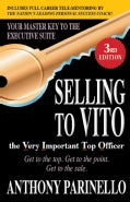Selling to Vito the Very Important Top Officer: Get to the Top. Get to the Point. Get to the Sale. (Paperback)