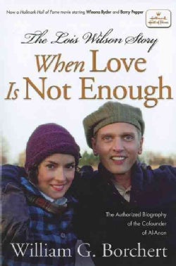 The Lois Wilson Story: When Love Is Not Enough: Hallmark Hall of Fame (Paperback)