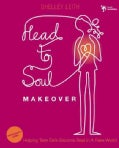 Head-to-Soul Makeover: Helping Teen Girls Become Real in a Fake World: Participant's Guide (Paperback)