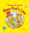 The Berenstain Bears Show God's Love (Hardcover)