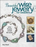 Beautiful Wire Jewelry for Beaders 2: Wire, Beads, Metal, & More (Paperback)