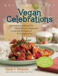 Quick and Easy Vegan Celebrations: 150 Great-Tasting Recipes Plus Festive Menus for Vegantastic Holidays and Get-... (Paperback)