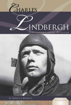 Charles Lindbergh: Groundbreaking Aviator (Hardcover)
