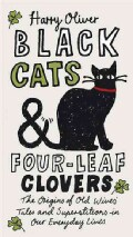Black Cats & Four-Leaf Clovers: The Origins of Old Wives' Tales and Superstitions in Our Everyday Lives (Paperback)