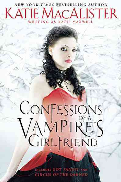 Confessions of a Vampire's Girlfriend: Got Fangs? and Circus of the Darned (Paperback)