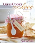 Gifts Cooks Love: Recipes for Giving (Hardcover)