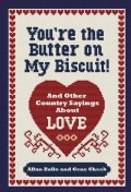 You're the Butter on My Biscuit: And Other Country Sayin's 'bout Love, Marriage, and Heartache (Paperback)