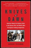 Knives at Dawn: America's Quest for Culinary Glory at the Bocuse D'or, the World's Most Prestigious Cooking Compe... (Paperback)