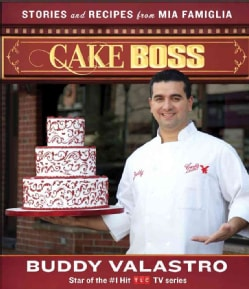 Cake Boss: Stories and Recipes from Mia Famiglia (Hardcover)