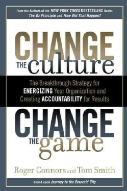 Change the Culture, Change the Game: The Breakthrough Strategy for Energizing Your Organization and Creating Acco... (Hardcover)