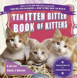 Teh Itteh Bitteh Book of Kittehs: A Lolcat Guide 2 Kittens (Paperback)