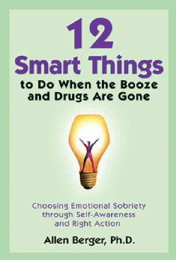 12 Smart Things to Do When the Booze and Drugs Are Gone: Choosing Emotional Sobriety Through Self-Awareness and R... (Paperback)
