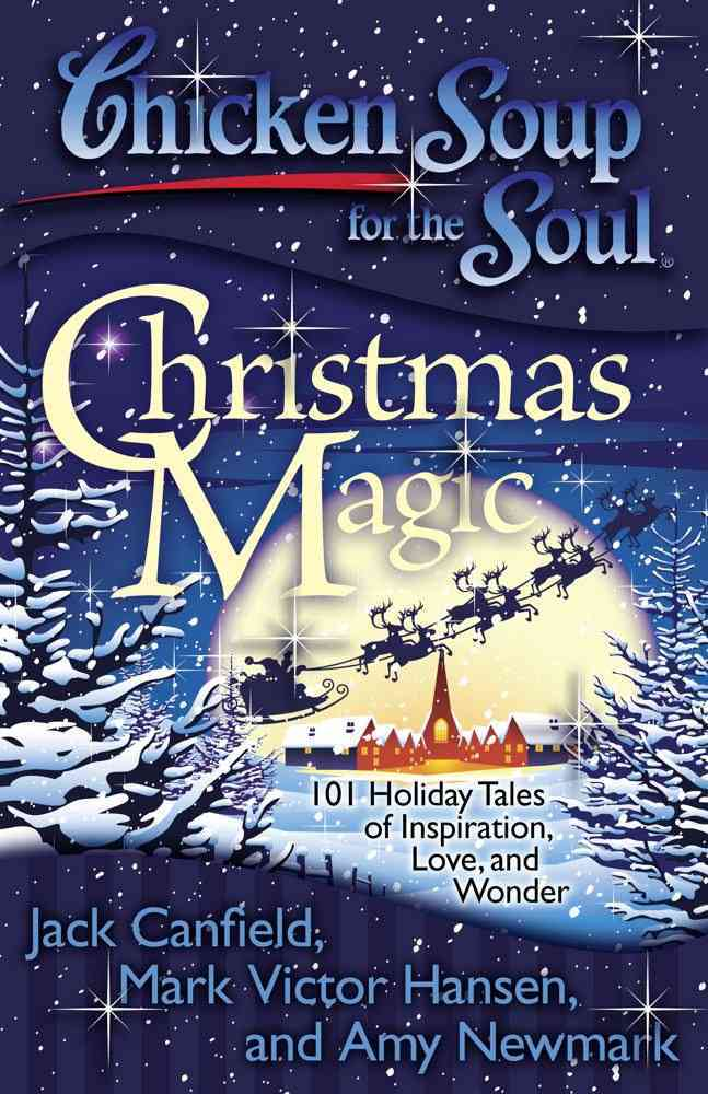 Chicken Soup for the Soul Christmas Cheer: 101 Holiday Tales of ...