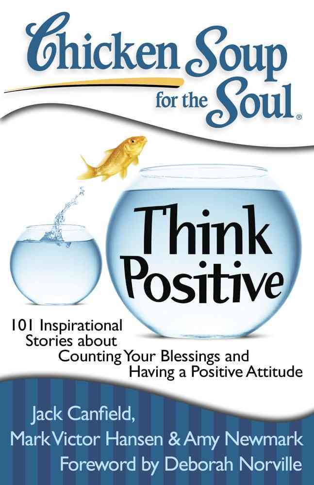 Chicken Soup for the Soul Think Positive: 101 Inspirational Stories About Counting Your Blessings and Having a Po... (Paperback)
