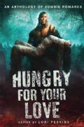 Hungry for Your Love: An Anthology of Zombie Romance (Paperback)