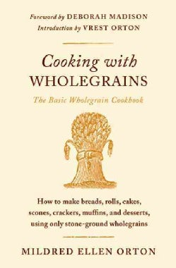 Cooking With Wholegrains: How to Make Breads, Rolls, Cakes, Scones, Crackers, Muffins, and Desserts, Using Only S... (Paperback)