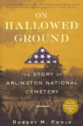 On Hallowed Ground: The Story of Arlington National Cemetery (Paperback)