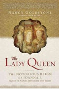 The Lady Queen: The Notorious Reign of Joanna I, Queen of Naples, Jerusalem, and Sicily (Paperback)