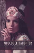 Muscogee Daughter: My Sojourn to the Miss America Pageant (Hardcover)