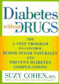 Diabetes Without Drugs: The 5-step Program to Control Blood Sugar Naturally and Prevent Diabetes Complications (Paperback)