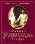 Heston's Fantastical Feasts (Hardcover)
