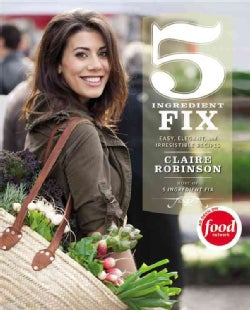 5 Ingredient Fix: Easy, Elegant, and Irresistible Recipes (Hardcover)