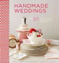 Handmade Weddings: More Than 50 Crafts to Style and Personalize Your Big Day (Hardcover)