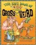 The Kid's Book of All Things Gross and Weird (Paperback)