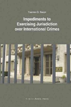 Impediments to Exercising Jurisdiction over International Crimes (Hardcover)