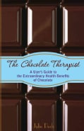 The Chocolate Therapist: A User's Guide to the Extraordinary Health Benefits of Chocolate (Paperback)
