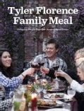 Tyler Florence Family Meal: Bringing People Together Never Tasted Better (Hardcover)