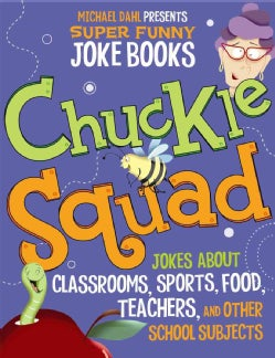 Chuckle Squad: Jokes About Classrooms, Sports, Food, Teachers, and Other School Subjects (Hardcover)