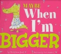 Maybe When I'm Bigger (Hardcover)