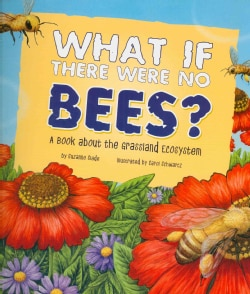 What If There Were No Bees?: A Book About the Grassland Ecosystem (Paperback)