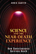 Science and the Near-Death Experience: How Consciousness Survives Death (Paperback)