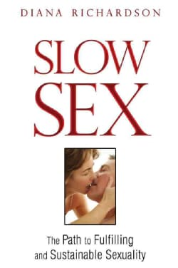 Slow Sex: The Path to Fulfilling and Sustainable Sexuality (Paperback)