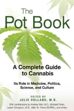 The Pot Book: A Complete Guide to Cannabis: Its Role in Medicine, Polititcs, Science, and Culture (Paperback)
