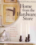 Home from the Hardware Store: Transform Everyday Materials into Fabulous Home Furnishings (Paperback)