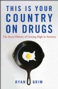 This Is Your Country on Drugs: The Secret History of Getting High in America (Paperback)