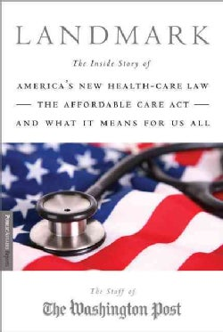 Landmark: The Inside Story of America's New Health-Care Law and What It Means for Us All (Paperback)