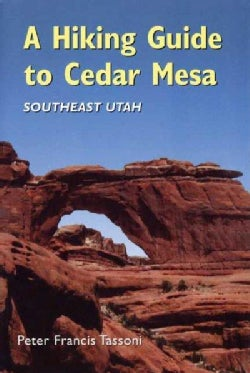 A Hiking Guide to Cedar Mesa: Southeast Utah (Paperback)